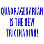 Quadragenarian is the New Tricenarian!