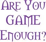 Are You Game Enough?