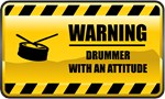 Warning! Drummer With An Attitude