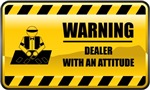 Warning! Dealer With An Attitude