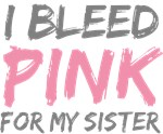 Bleed Pink Sister Breast Cancer T-shirts Gifts