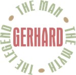 Gerhard the man the myth the legend T-shirts Gifts