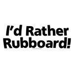 I'd Rather Rubboard