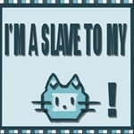 I'm A Slave To My >^.^<