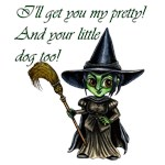 The Wicked Witch of the West shouts out her famous line from the Wizard of Oz movie.  I'll get you my pretty! And your little dog too!