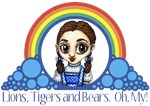 Dorothy Gale and Over the Rainbow from the Wonderful Wizard of Oz with the quote: Lions, Tigers and Bears! Oh, My!