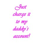 Charge It To Daddy