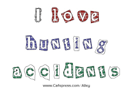 I LOVE HUNTING ACCIDENTS