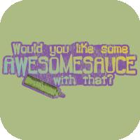 Awesomesauce With That