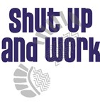 Shut Up and Work!