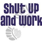 Shut Up and Work!
