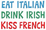 Eat Italian Drink Irish Kiss French Shirts