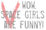 Wow Space Girls Are Funny Shirts