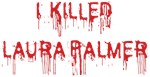 I Killed Laura Palmer Shirts