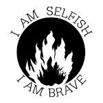 I Am Selfish I Am Brave Shirts