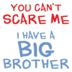 You Can't Scare Me Big Brother Shirts