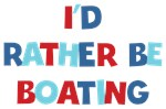 I'd Rather Be Boating Gifts