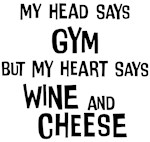 Gym vs. Wine and Cheese