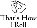 That's How I Roll Yoga T-shirts