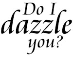 Do I Dazzle You Shirts