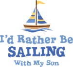 I'd Rather Be Sailing With My Son T-shirts