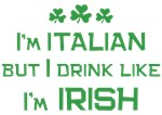 I'm Italian Drink Like Irish Shirt