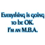 Everything's OK. I'm an MBA!
