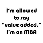 I'm allowed to say Value Added. I'm an MBA