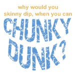 Skinny Dip or Chunky Dunk T-Shirts & Gifts