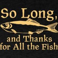 Inspired by the Hitchhikers Guide to the Galaxy quote, the phrase So Long, and Thanks for All the Fish has been adopted by some sci-fi fans as a campy way to say goodbye.