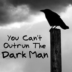 You Can't Outrun The Dark Man