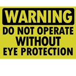 Warning Do Not Operate Without Eye Protection