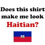 Does This Shirt Make Me Look Haitian?