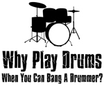 Why Play Drums When You Can Bang The Drummer?