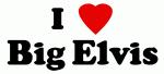 I Love Big Elvis