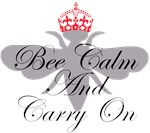 BEE CALM & CARRY ON