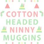 Elf Cotton Headed Ninny Muggins Ugly Christmas