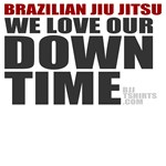 BJJ - We Love Our Down Time Jiu Jitsu shirts
