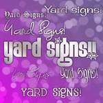 Yard Signs & more!
