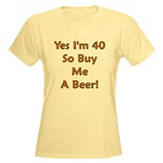 Yes I'm 40 So Buy Me A Beer