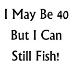 40 But Can Still Fish!