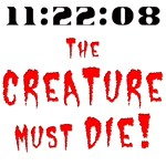 The Creature Must Die!