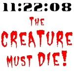 The Creature Must Die!