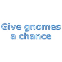 Give gnomes a chance