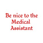 Be Nice To The Medical Assistant
