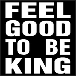 Feel Good To Be King