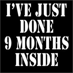 I've Just Done 9 Months Inside
