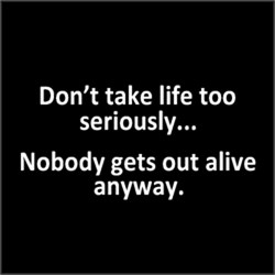 Don't Take Life Too Seriously FUNNY