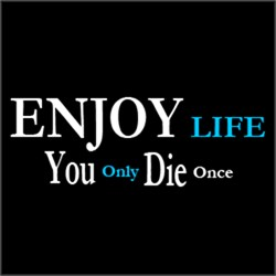 Enjoy Life, You Only Die Once FUNNY