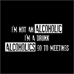 I'm Not An Alcoholic. I'm A Drunk